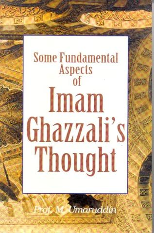 Some Fundamental Aspects of Imam Ghazali's Thought