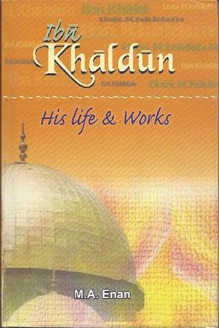 Ibn Khaldun - his Life and Works